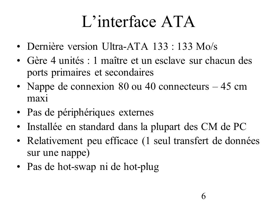 L'interface ATA Dernière version Ultra-ATA 133 : 133 Mo/s