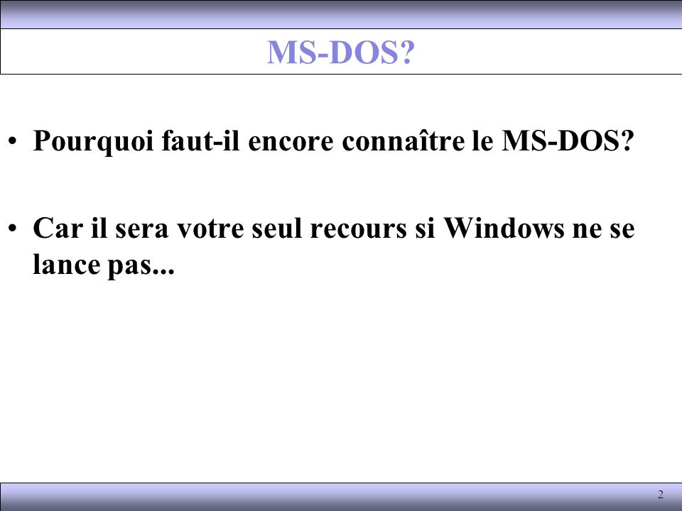 MS-DOS Pourquoi faut-il encore connaître le MS-DOS