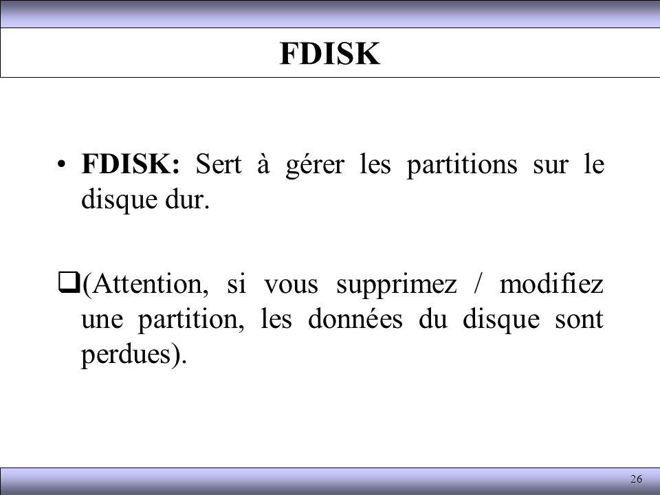 FDISK FDISK: Sert à gérer les partitions sur le disque dur.