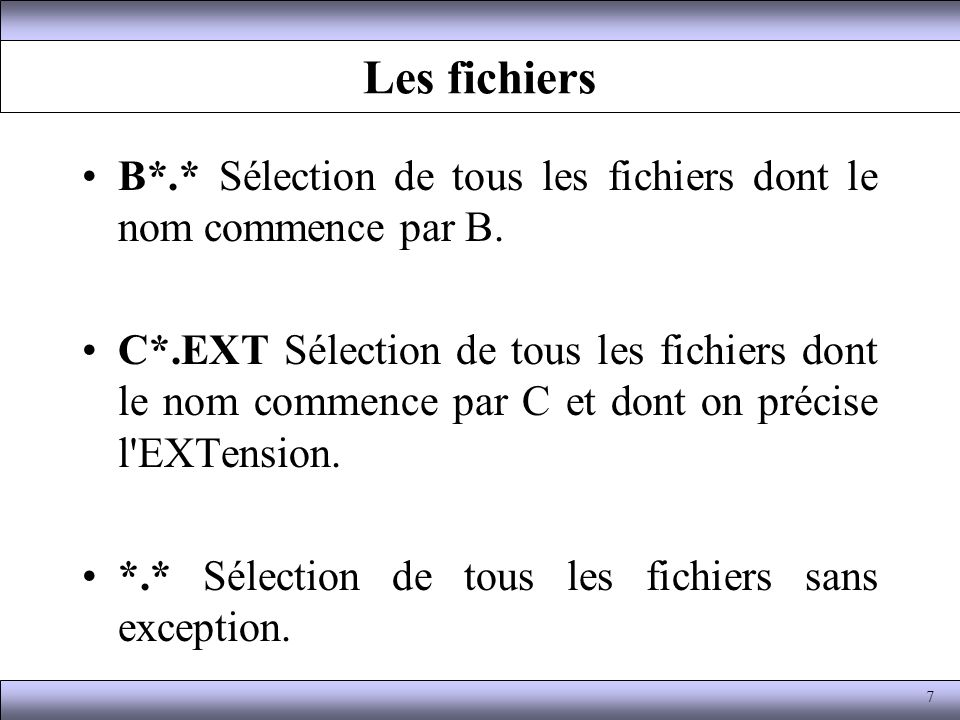 Les fichiers B*.* Sélection de tous les fichiers dont le nom commence par B.