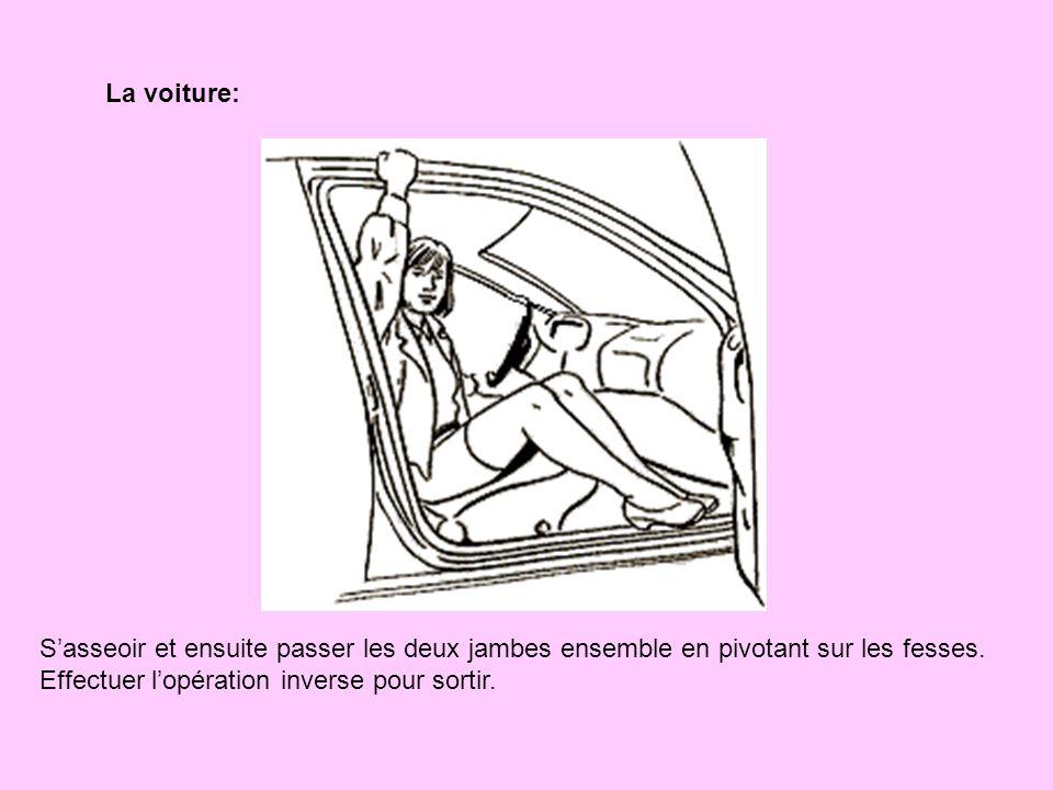 La voiture: S'asseoir et ensuite passer les deux jambes ensemble en pivotant sur les fesses.