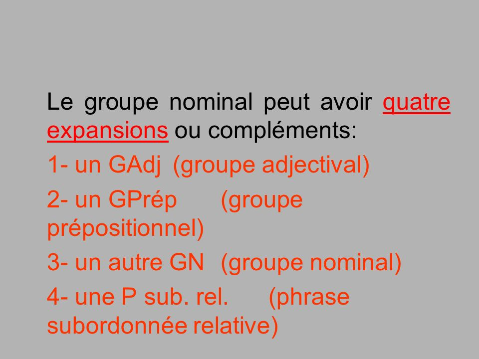 Le groupe nominal peut avoir quatre expansions ou compléments:
