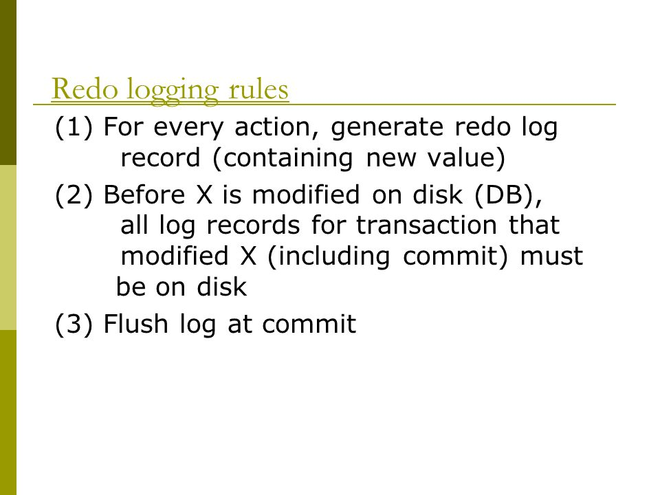 Redo logging rules (1) For every action, generate redo log record (containing new value)