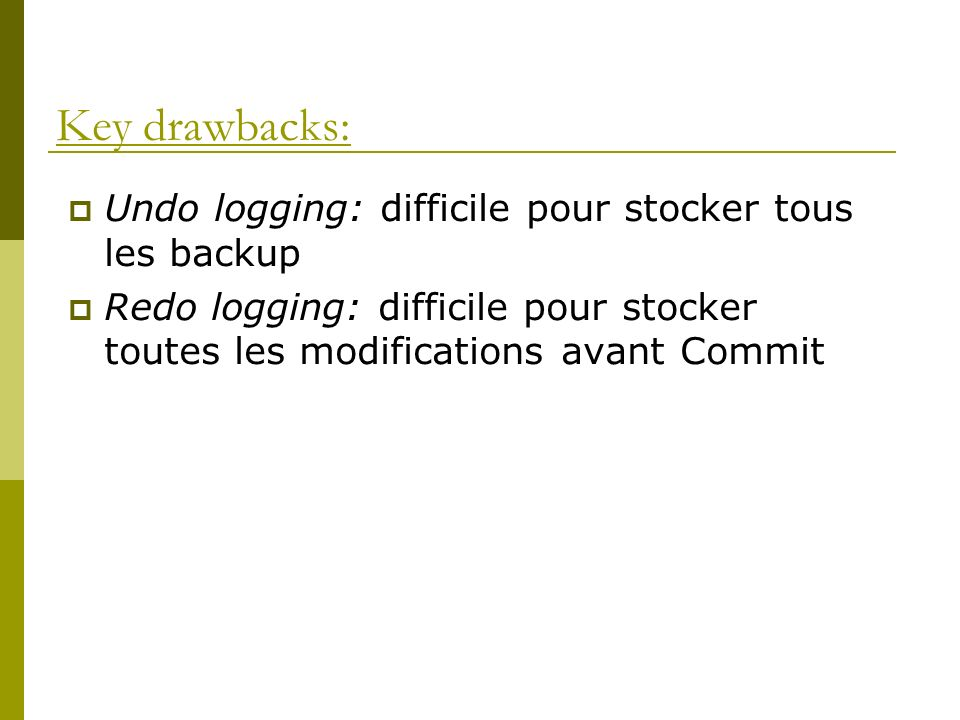Key drawbacks: Undo logging: difficile pour stocker tous les backup