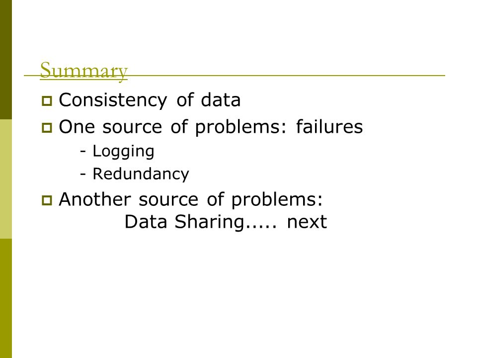 Summary Consistency of data One source of problems: failures