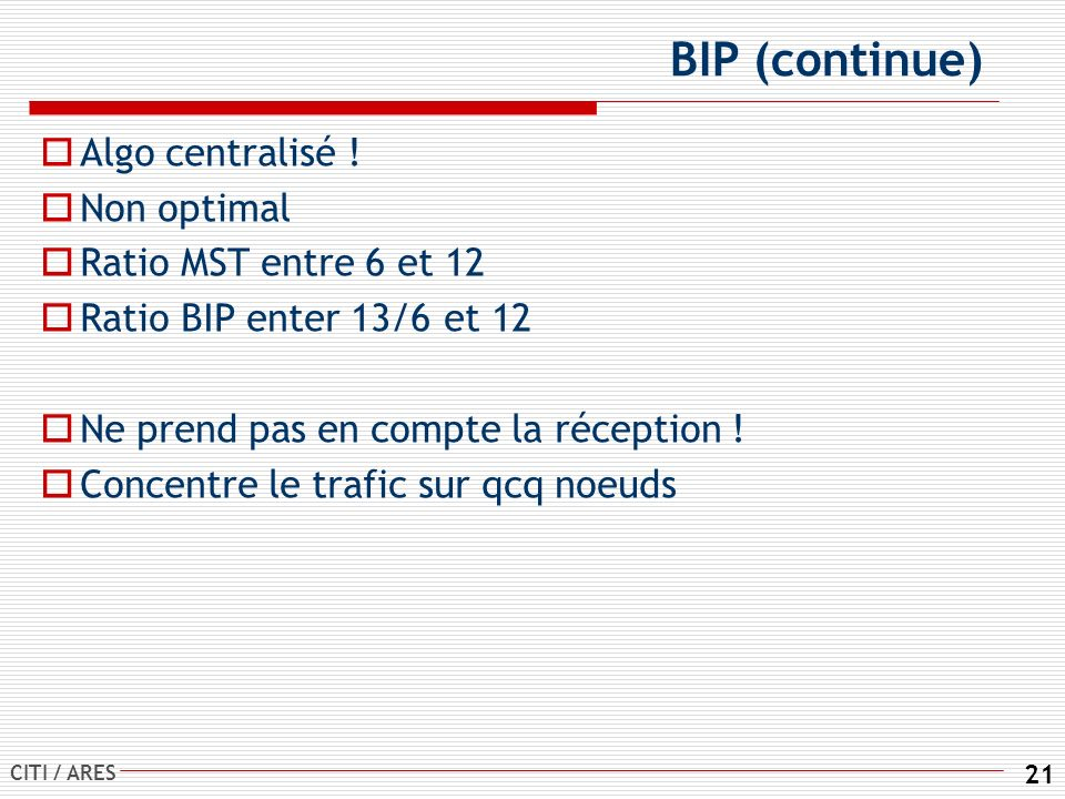 BIP (continue) Algo centralisé ! Non optimal Ratio MST entre 6 et 12