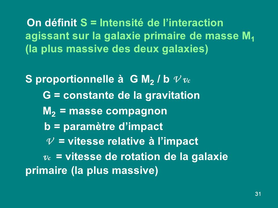 On définit S = Intensité de l'interaction agissant sur la galaxie primaire de masse M1 (la plus massive des deux galaxies)