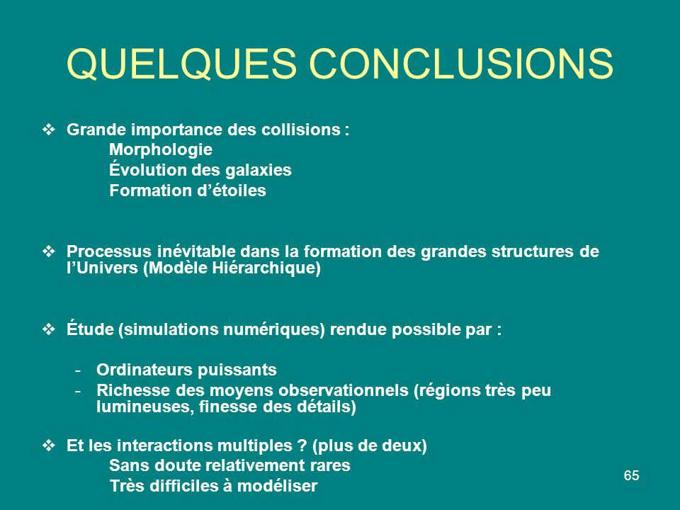 QUELQUES CONCLUSIONS Grande importance des collisions : Morphologie