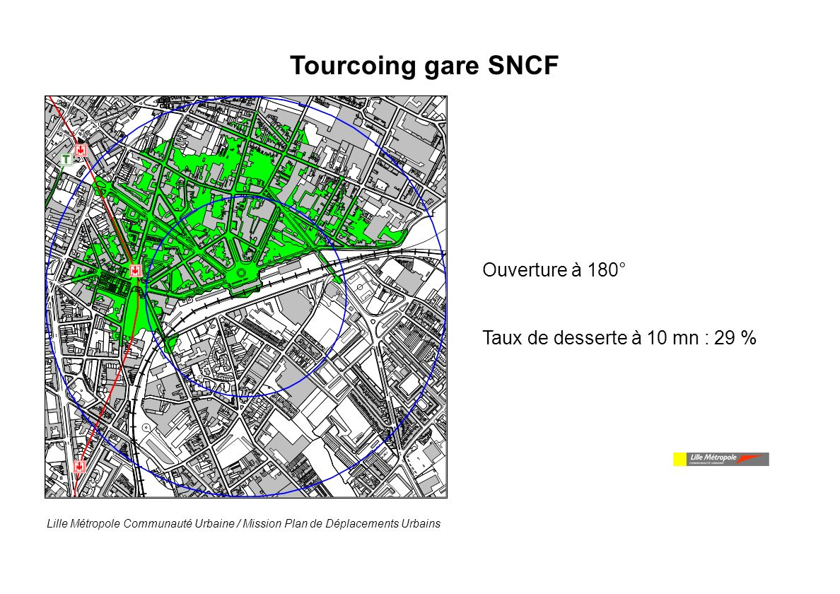 Tourcoing gare SNCF Ouverture à 180° Taux de desserte à 10 mn : 29 %