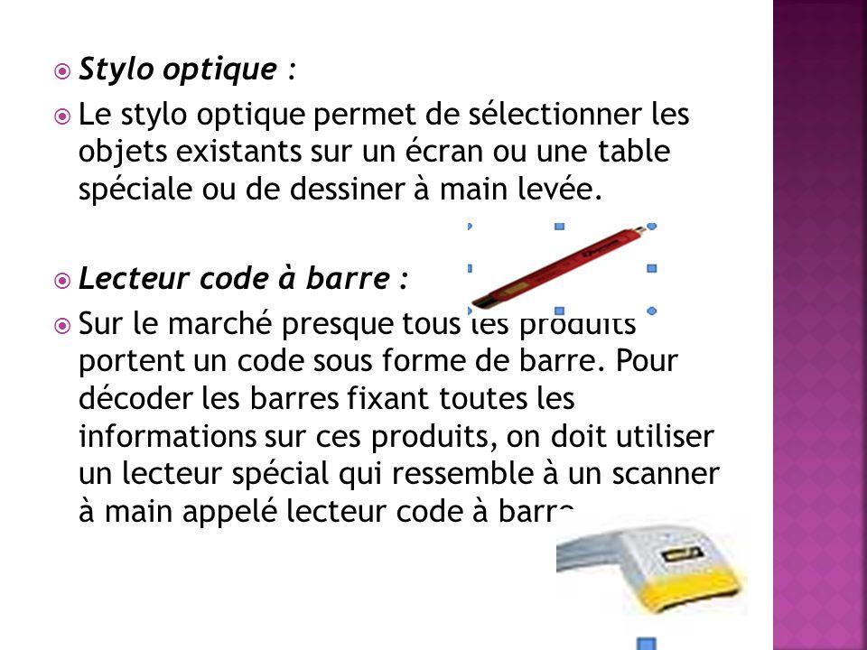 Stylo optique : Le stylo optique permet de sélectionner les objets existants sur un écran ou une table spéciale ou de dessiner à main levée.