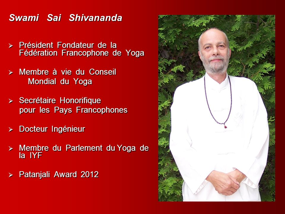 Swami Sai Shivananda Président Fondateur de la Fédération Francophone de Yoga. Membre à vie du Conseil.