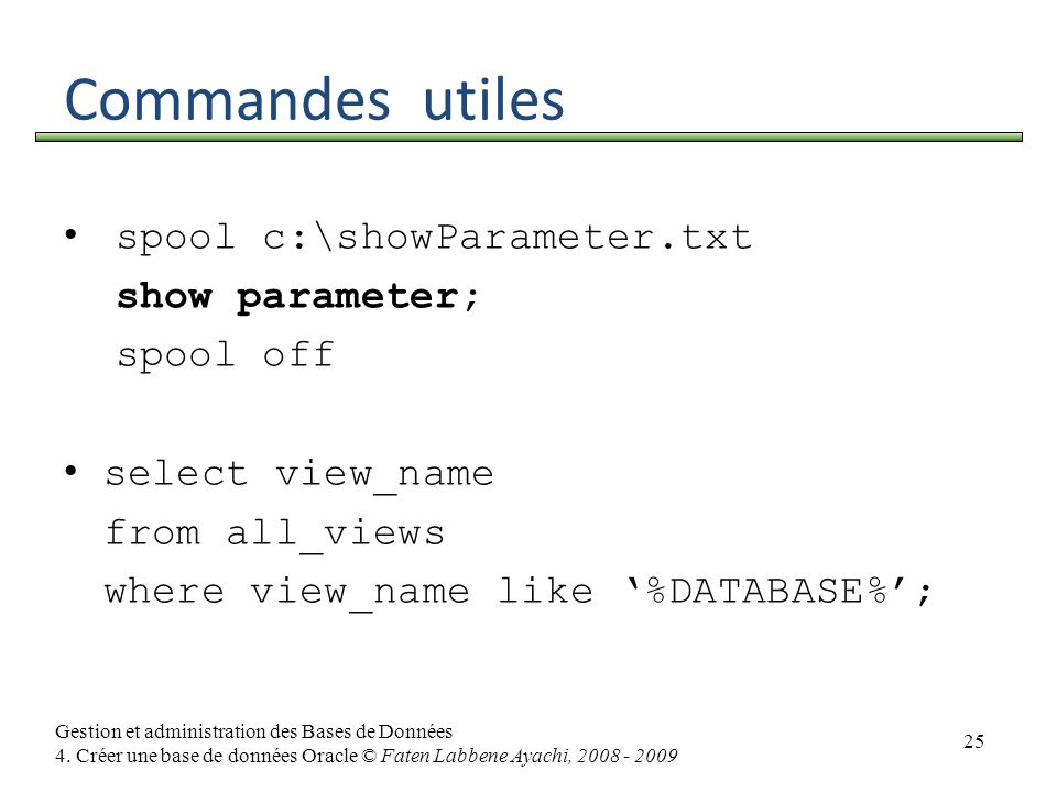 Commandes utiles spool c:\showParameter.txt show parameter; spool off