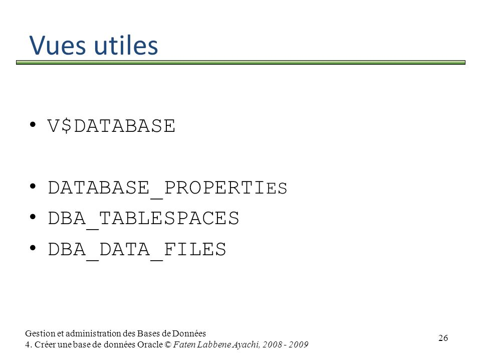 Vues utiles V$DATABASE DATABASE_PROPERTIES DBA_TABLESPACES