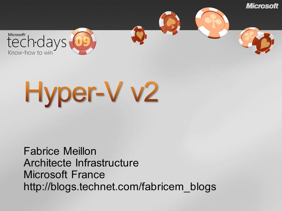 Hyper-V v2 Fabrice Meillon Architecte Infrastructure Microsoft France