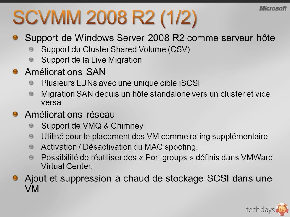 SCVMM 2008 R2 (1/2) Support de Windows Server 2008 R2 comme serveur hôte. Support du Cluster Shared Volume (CSV)