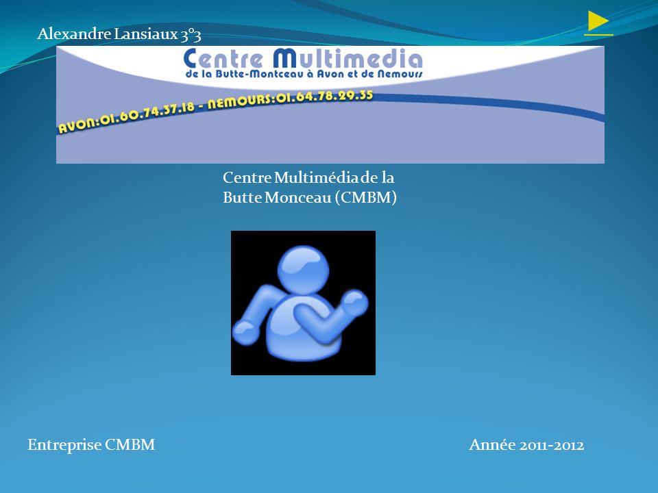 ► Alexandre Lansiaux 3°3 Centre Multimédia de la Butte Monceau (CMBM)
