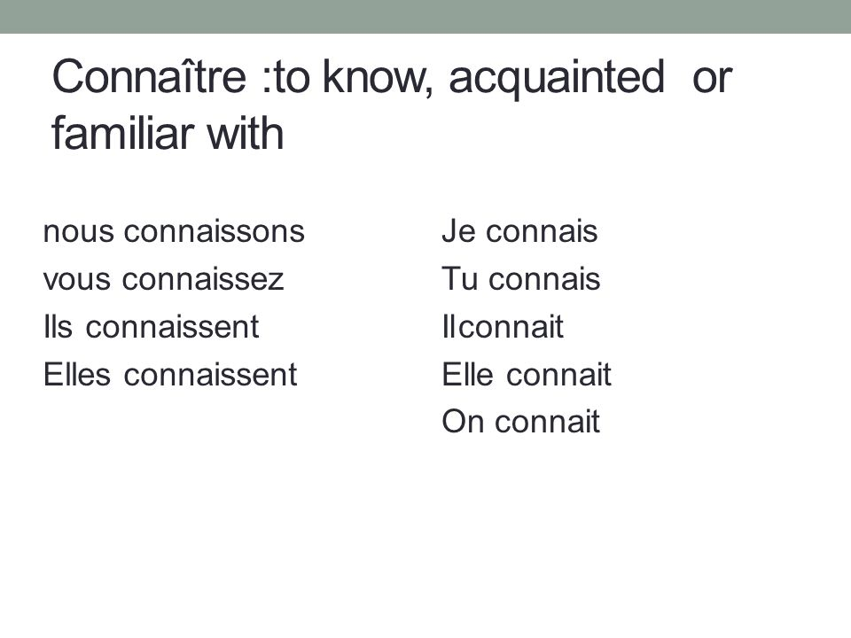 Connaître :to know, acquainted or familiar with