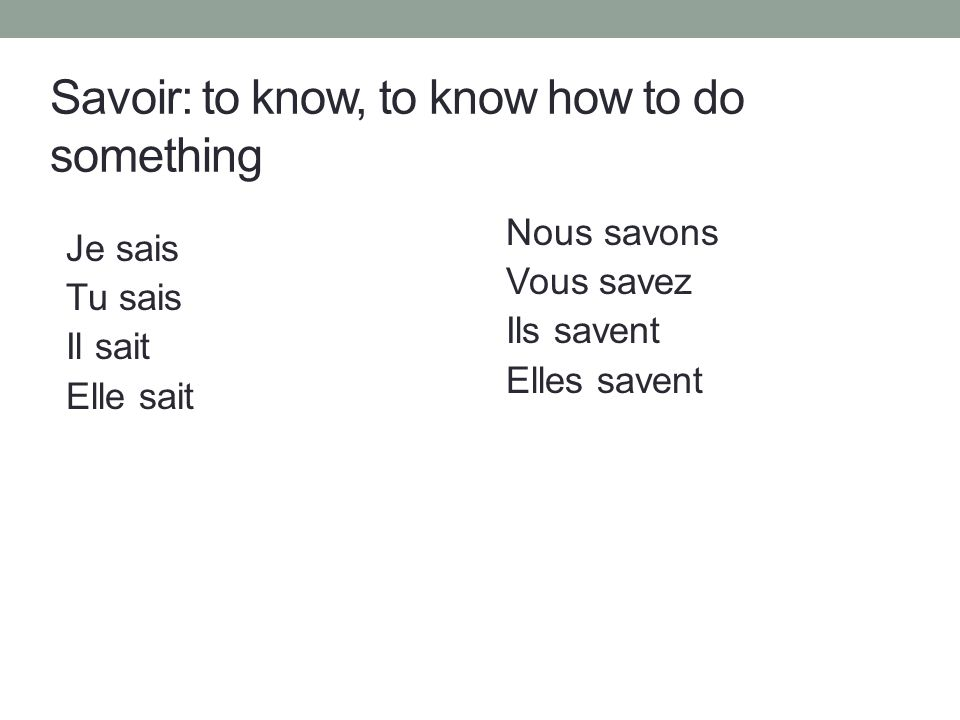 Savoir: to know, to know how to do something