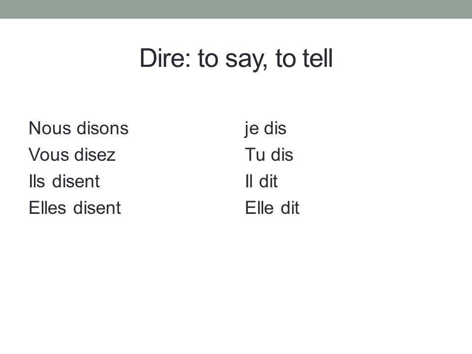 Dire: to say, to tell Nous disons Vous disez Ils disent Elles disent