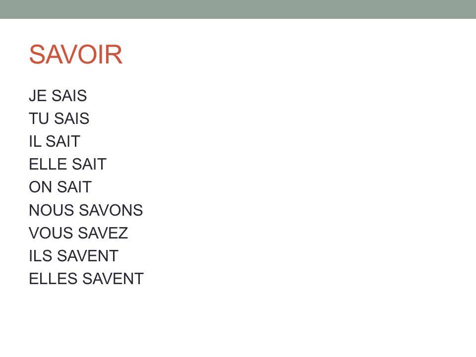 SAVOIR JE SAIS TU SAIS IL SAIT ELLE SAIT ON SAIT NOUS SAVONS VOUS SAVEZ ILS SAVENT ELLES SAVENT
