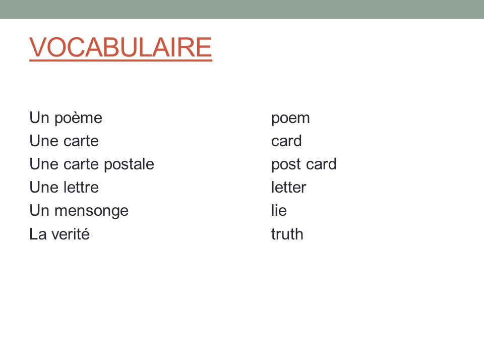 VOCABULAIRE Un poème poem Une carte card Une carte postale post card Une lettre letter Un mensonge lie La verité truth