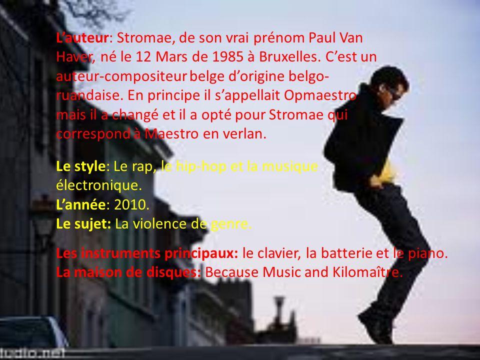 L'auteur: Stromae, de son vrai prénom Paul Van Haver, né le 12 Mars de 1985 à Bruxelles. C'est un auteur-compositeur belge d'origine belgo-ruandaise. En principe il s'appellait Opmaestro mais il a changé et il a opté pour Stromae qui correspond à Maestro en verlan.