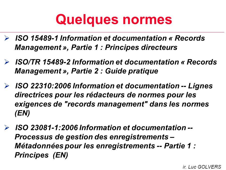 Quelques normes ISO 15489-1 Information et documentation « Records Management », Partie 1 : Principes directeurs.