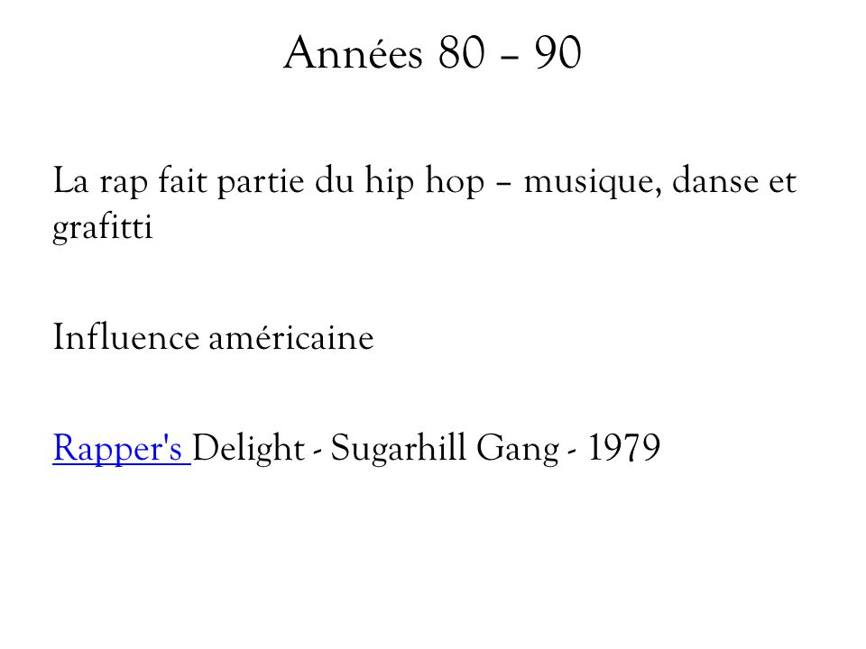Années 80 – 90 La rap fait partie du hip hop – musique, danse et grafitti Influence américaine Rapper s Delight - Sugarhill Gang - 1979