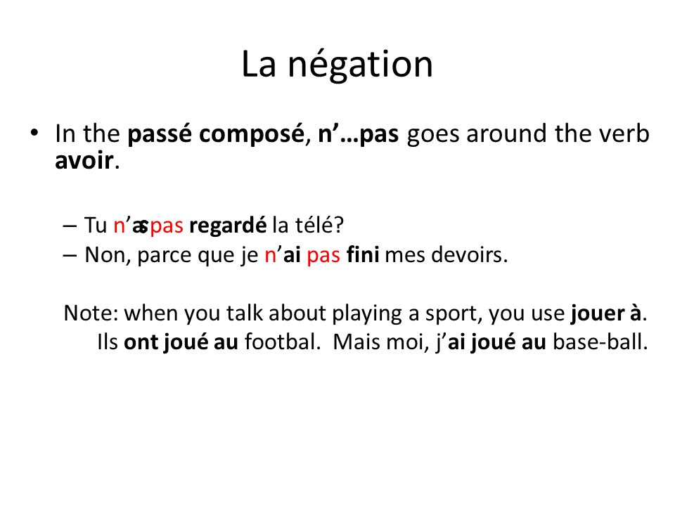 La négation In the passé composé, n'…pas goes around the verb avoir.