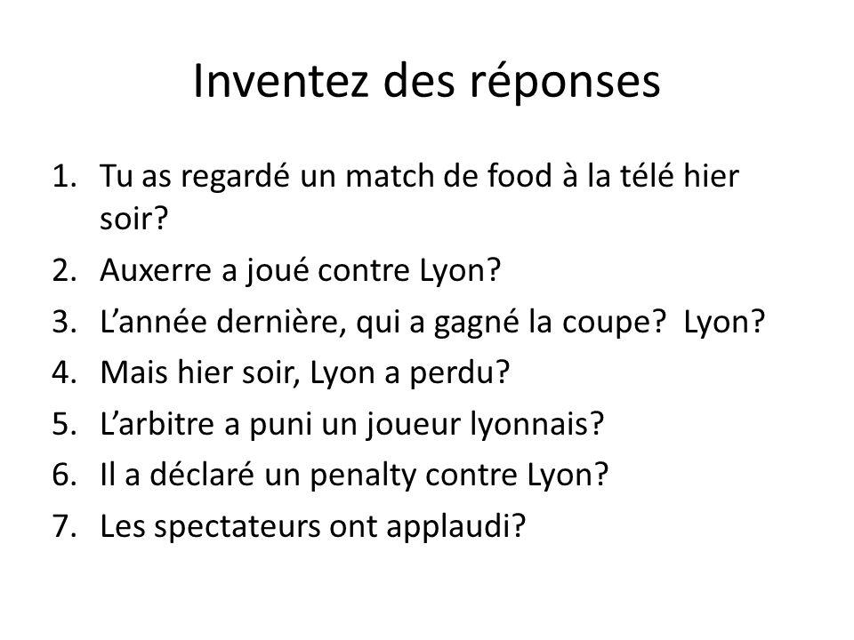 Inventez des réponses Tu as regardé un match de food à la télé hier soir Auxerre a joué contre Lyon