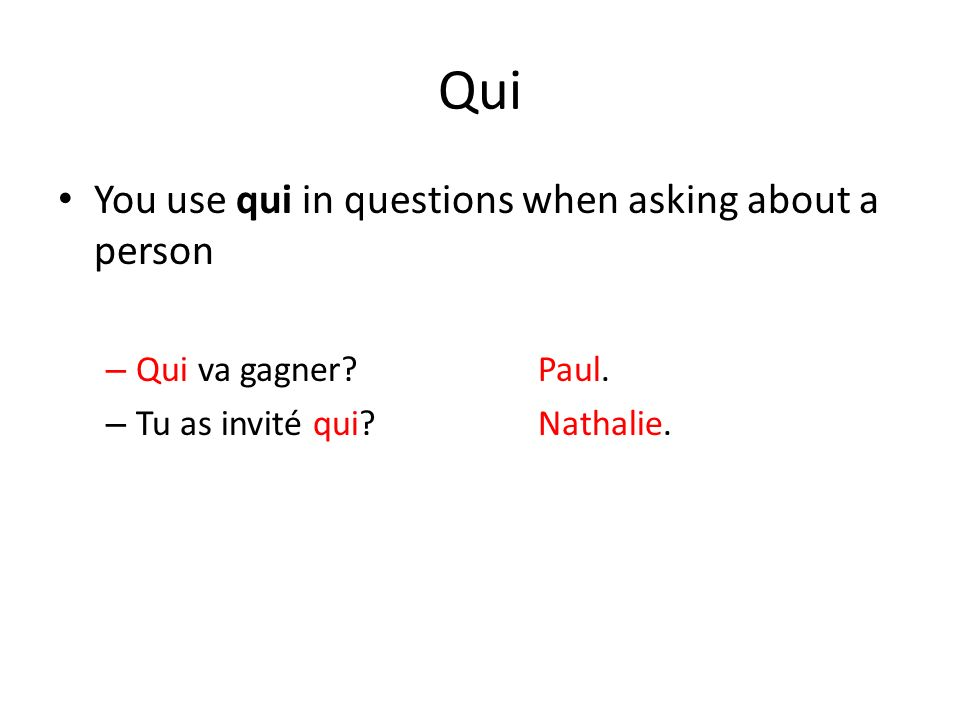 Qui You use qui in questions when asking about a person