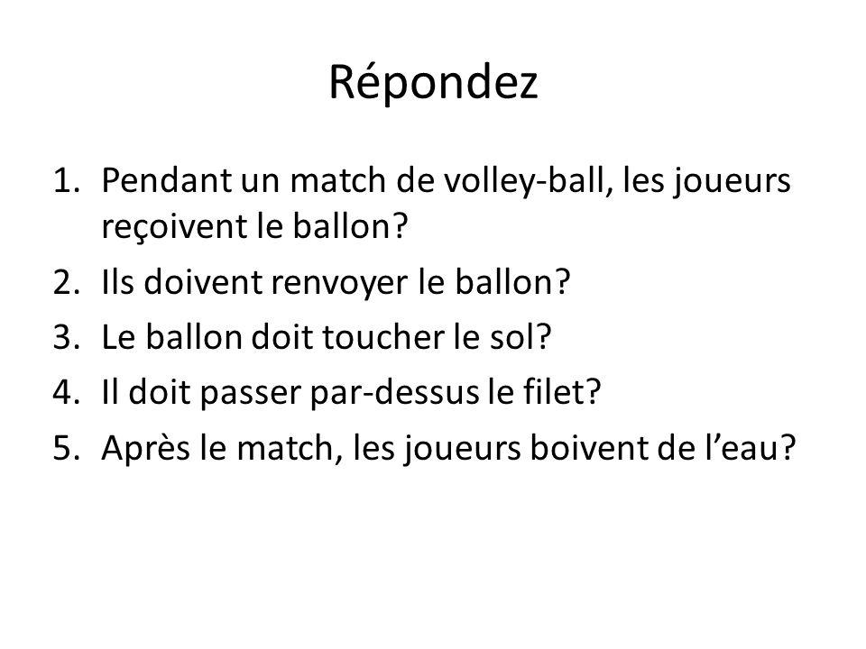Répondez Pendant un match de volley-ball, les joueurs reçoivent le ballon Ils doivent renvoyer le ballon