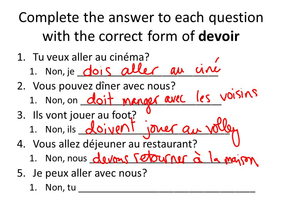 Complete the answer to each question with the correct form of devoir