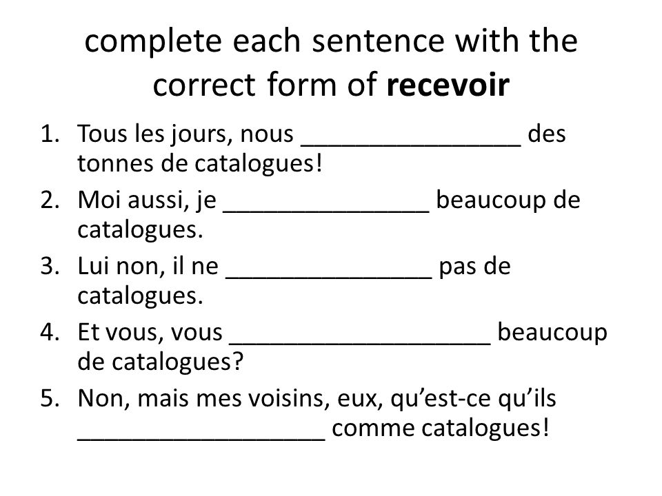 complete each sentence with the correct form of recevoir
