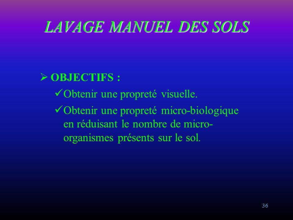 LAVAGE MANUEL DES SOLS OBJECTIFS : Obtenir une propreté visuelle.