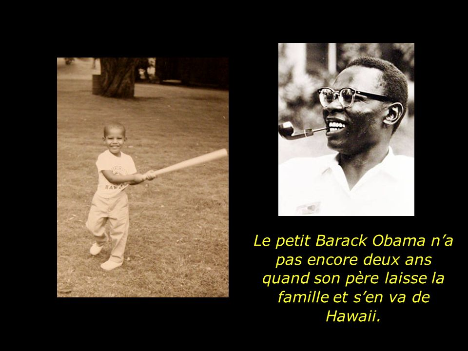 Le petit Barack Obama n'a pas encore deux ans quand son père laisse la famille et s'en va de Hawaii.