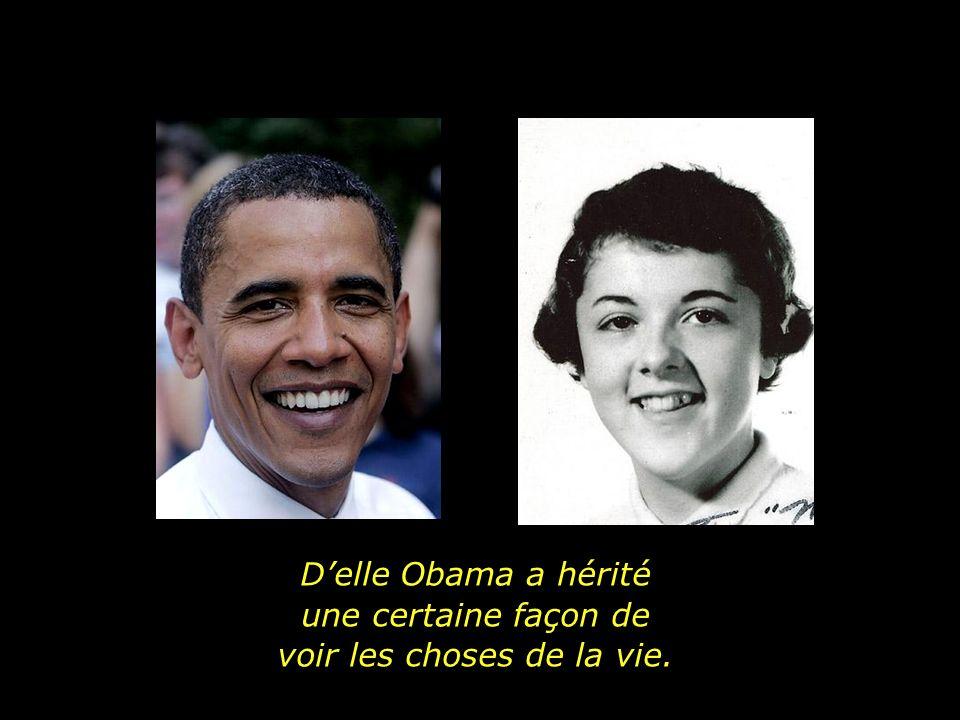 D'elle Obama a hérité une certaine façon de voir les choses de la vie.