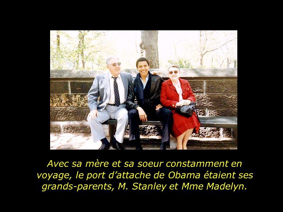 Avec sa mère et sa soeur constamment en voyage, le port d'attache de Obama étaient ses grands-parents, M.