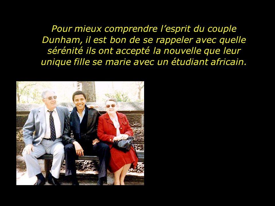 Pour mieux comprendre l'esprit du couple Dunham, il est bon de se rappeler avec quelle sérénité ils ont accepté la nouvelle que leur unique fille se marie avec un étudiant africain.