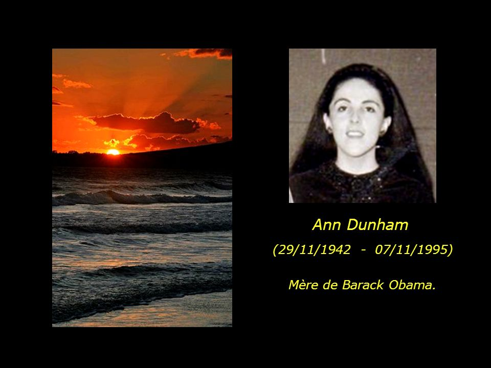 Ann Dunham (29/11/1942 - 07/11/1995) Mère de Barack Obama.