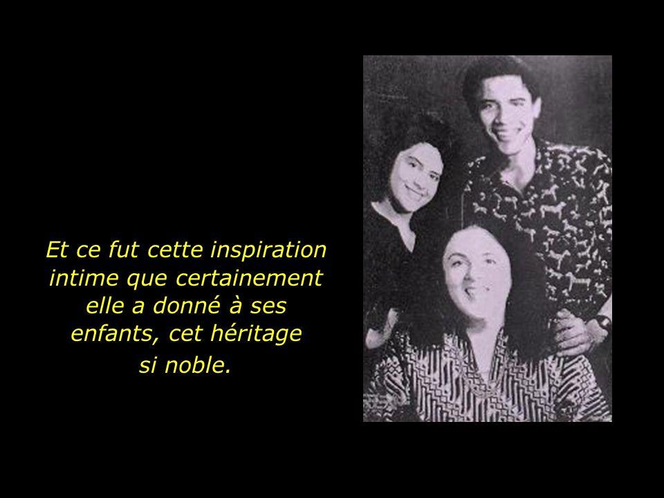 Et ce fut cette inspiration intime que certainement elle a donné à ses enfants, cet héritage