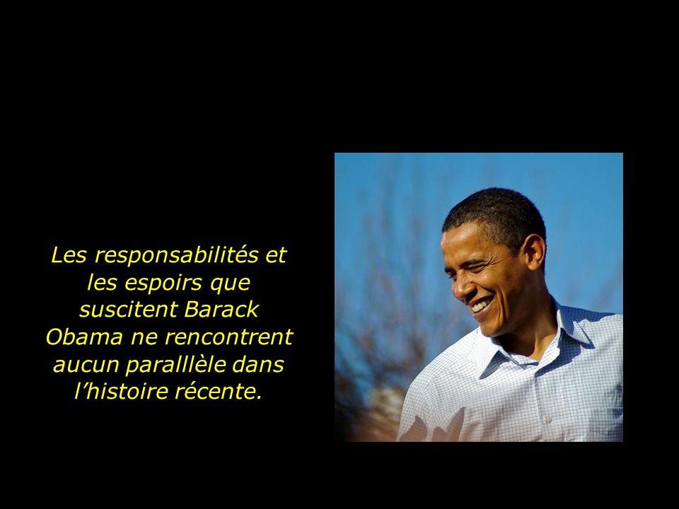 Les responsabilités et les espoirs que suscitent Barack Obama ne rencontrent aucun paralllèle dans l'histoire récente.