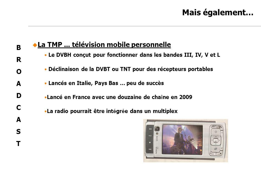 Mais également… La TMP ... télévision mobile personnelle B R O A D C S