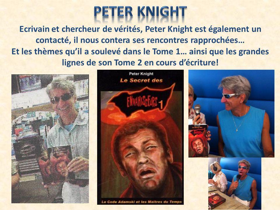 Peter Knight Ecrivain et chercheur de vérités, Peter Knight est également un contacté, il nous contera ses rencontres rapprochées…