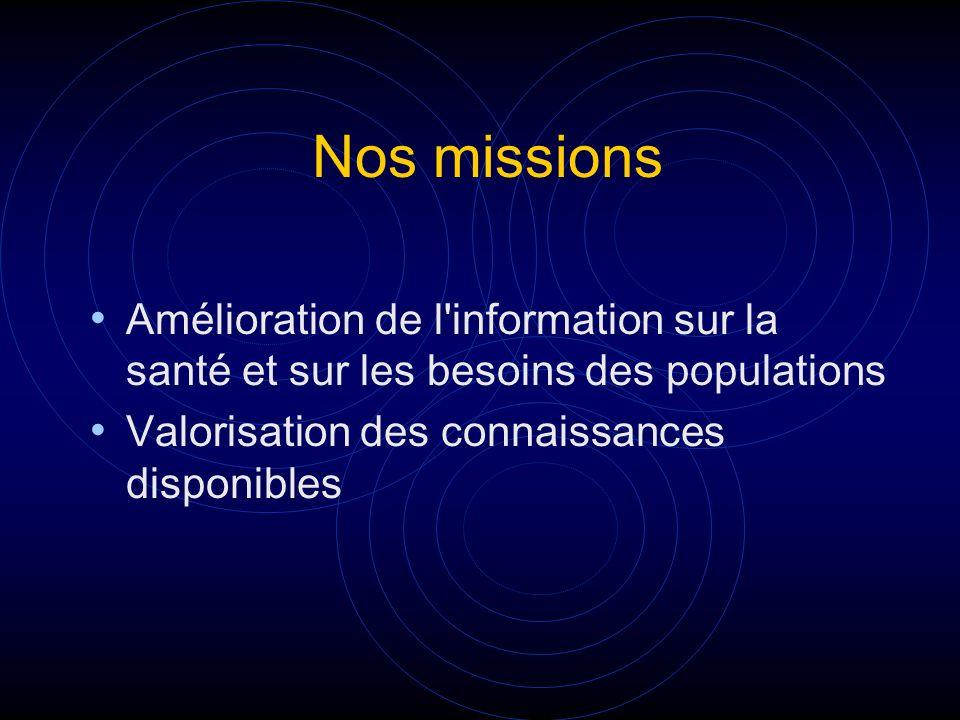 Nos missions Amélioration de l information sur la santé et sur les besoins des populations.