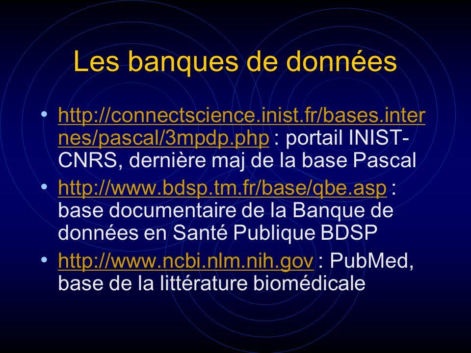 Les banques de données http://connectscience.inist.fr/bases.internes/pascal/3mpdp.php : portail INIST-CNRS, dernière maj de la base Pascal.