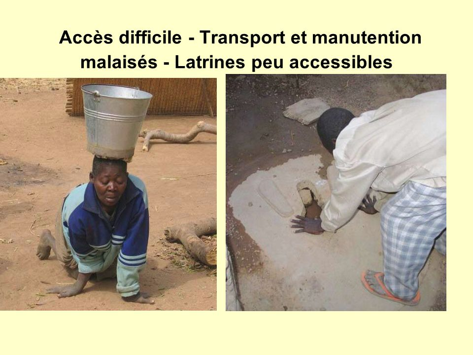 Accès difficile - Transport et manutention malaisés - Latrines peu accessibles
