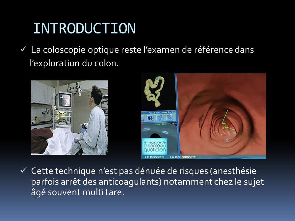 INTRODUCTION La coloscopie optique reste l'examen de référence dans