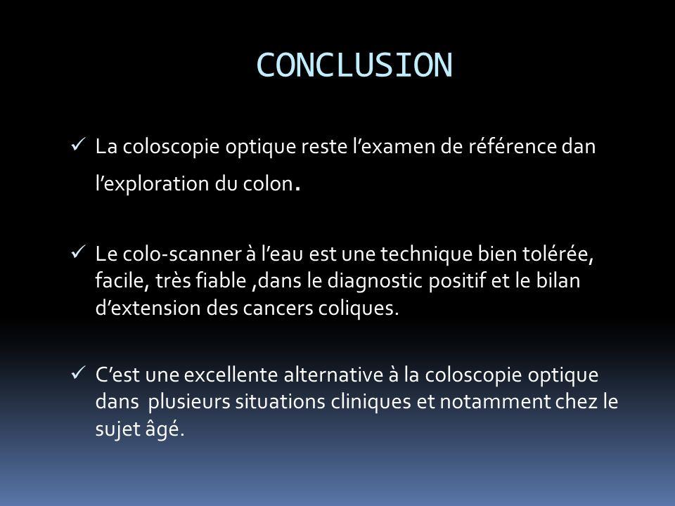 CONCLUSION La coloscopie optique reste l'examen de référence dan l'exploration du colon.