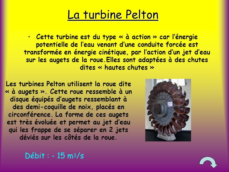 La turbine Pelton Débit : - 15 m3/s